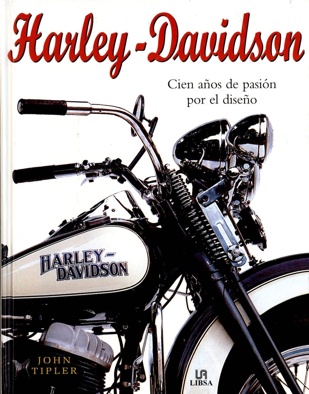Harley-Davidson - Cien Años de Pasión por el Diseño